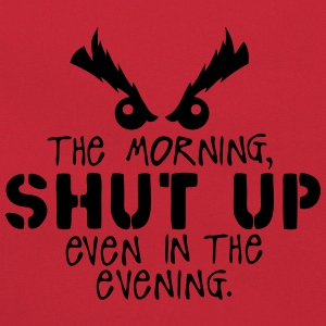 morning shut up evening quote Shirts - Retro Bag