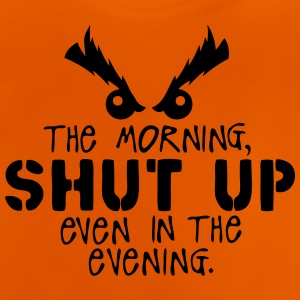 morning shut up evening quote Camisetas - Camiseta bebé