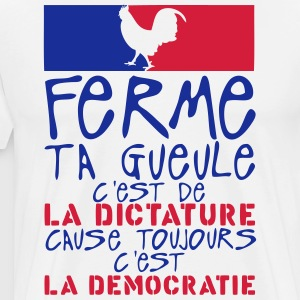 ferme gueule dictature cause democratie Tabliers - T-shirt Premium Homme