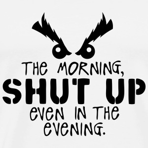 morning shut up evening quote Tops - Men's Premium T-Shirt