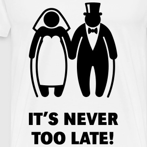 It's Never Too Late! (Mature Couple / Wedding) Hoodies & Sweatshirts - Men's Premium T-Shirt