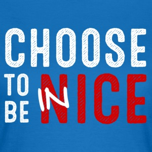 Choose to be in Nice Pullover & Hoodies - Frauen T-Shirt