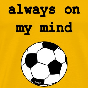 Tasse: Fussball - always on my mind - Männer Premium T-Shirt