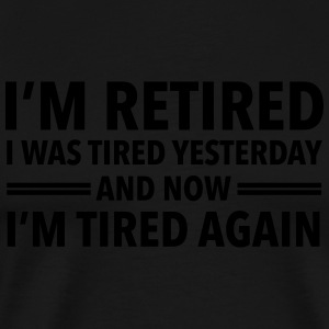 I'm Retired - I Was Tired Yesterday... Sportkleding - Mannen Premium T-shirt