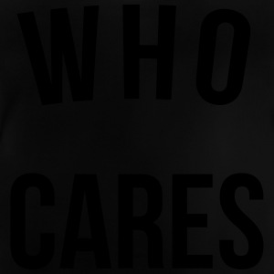 Who Cares Funny Quote Shirts - Baby T-Shirt