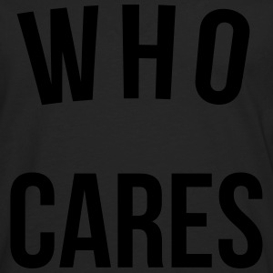 Who Cares Funny Quote Shirts - Men's Premium Longsleeve Shirt