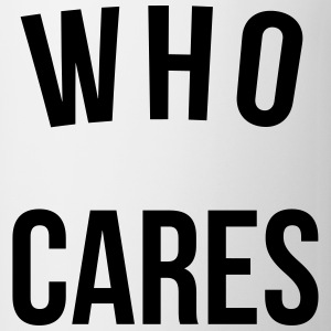 Who Cares Funny Quote Autres - Tasse