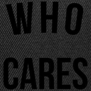 Who Cares Funny Quote Sweatshirts - Snapback Cap