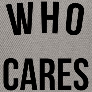 Who Cares Funny Quote Pullover & Hoodies - Snapback Cap