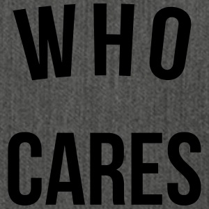 Who Cares Funny Quote Pullover & Hoodies - Schultertasche aus Recycling-Material