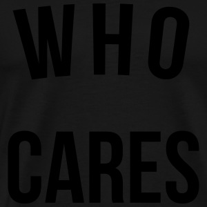 Who Cares Funny Quote Sportbekleidung - Männer Premium T-Shirt