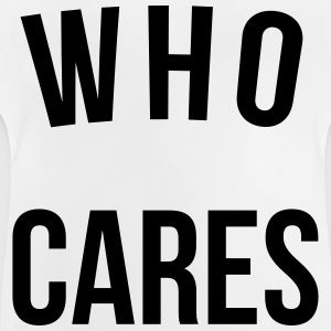 Who Cares Funny Quote Skjorter - Baby-T-skjorte