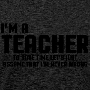 I'm A Teacher Funny Quote Tops - Men's Premium T-Shirt