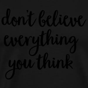 Don't Believe Everything You Think Sportbekleidung - Männer Premium T-Shirt