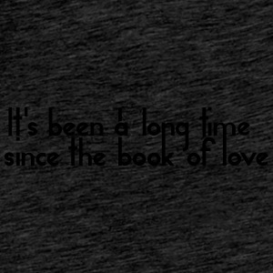 It's been a long time since the book of love Caps & Mützen - Männer Premium T-Shirt