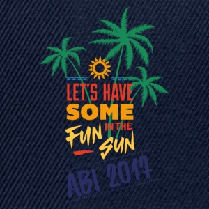 Abitur 2017 Shirt Let's have some fun in the sun T-Shirts - Snapback Cap