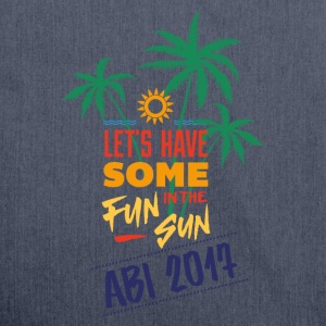 Abitur 2017 Shirt Let's have some fun in the sun T-Shirts - Schultertasche aus Recycling-Material