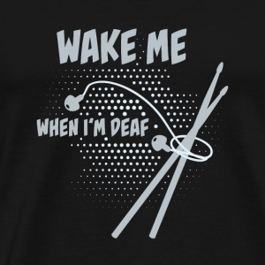 Drummer: Wake me when I'm deaf Sweaters - Mannen Premium T-shirt