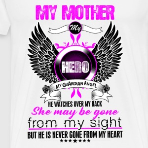 Mother My Hero My Guardian Angel She Watches Over Tops - Men's Premium T-Shirt