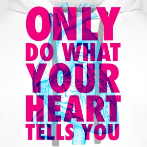 Only Do What Your Heart Tells You | Duotone Style T-Shirts - Männer Premium Hoodie
