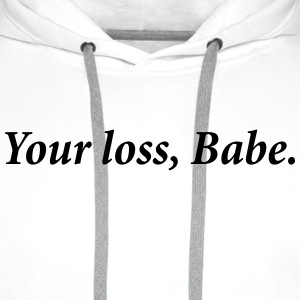 Your Loss babe T-shirts - Herre Premium hættetrøje