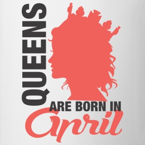 Queens Are Born In April  T-Shirts - Tasse