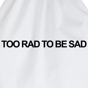 Too rad to be sad T-Shirts - Drawstring Bag