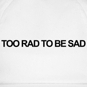 Too rad to be sad T-Shirts - Baseball Cap