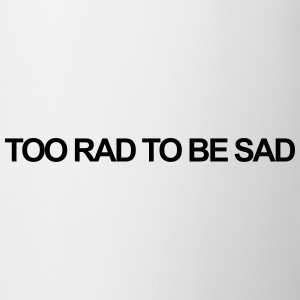 Too rad to be sad T-Shirts - Mug