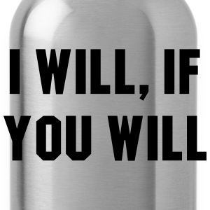 I will, if you will T-Shirts - Water Bottle