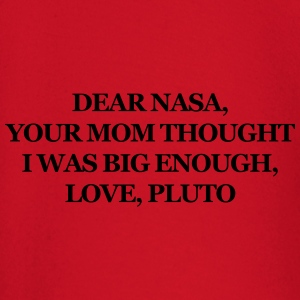 Dear NASA, your mom thought I was big enough T-Shirts - Baby Long Sleeve T-Shirt