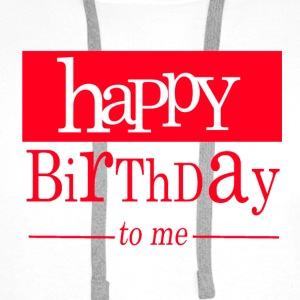 Happy birthday to me Tee shirts - Sweat-shirt à capuche Premium pour hommes