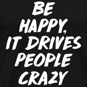 Be Happy it Drives People Crazy Sportbekleidung - Männer Premium T-Shirt