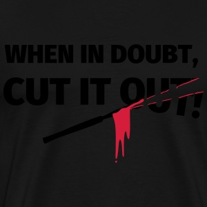 When in doubt, cut it out Pullover & Hoodies - Männer Premium T-Shirt