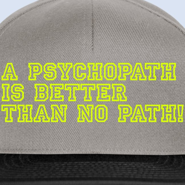 A Psychopath is better than no Path #OnOn