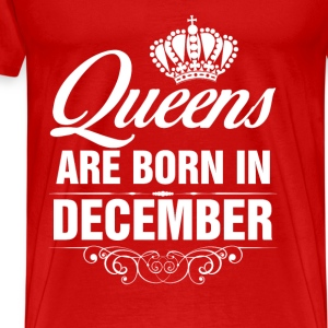 Queens Are Born In December Birthday T Shirt Tops - Men's Premium T-Shirt