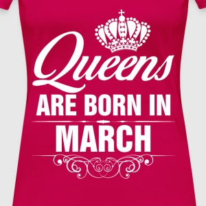 Queens Are Born In March Tshirt Tops - Women's Premium T-Shirt