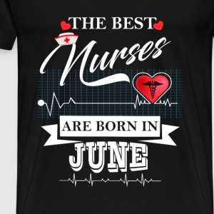 The Best Nurses Are Born In June Tops - Men's Premium T-Shirt