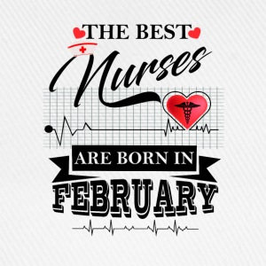 The Best Nurses Are Born In February Tops - Baseball Cap