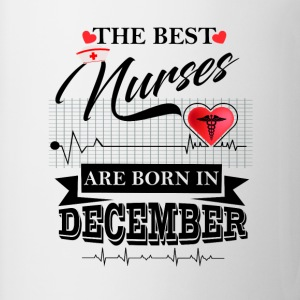 The Best Nurses Are Born In December T-Shirts - Mug