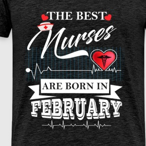 The Best Nurses Are Born In February Tops - Men's Premium T-Shirt