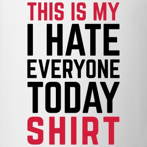Hate Everyone Today Funny Quote T-shirts - Mugg