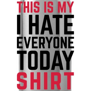 Hate Everyone Today Funny Quote Langarmshirts - Trinkflasche