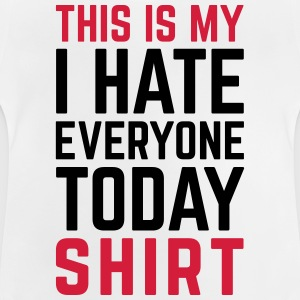 Hate Everyone Today Funny Quote Shirts - Baby T-Shirt