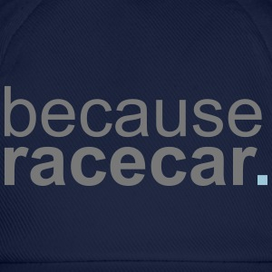 because racecar T-Shirts - Baseball Cap
