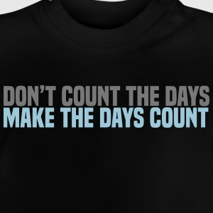 dont count the days T-Shirts - Baby T-Shirt
