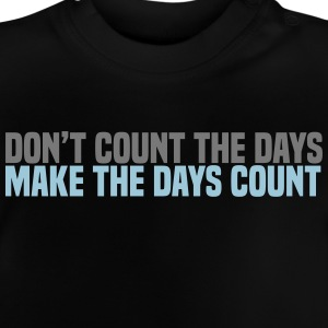 dont count the days Shirts - Baby T-Shirt