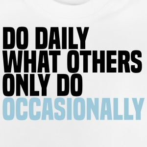 do daily what others do Shirts - Baby T-Shirt