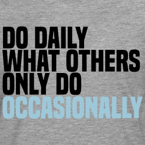 do daily what others do T-Shirts - Men's Premium Longsleeve Shirt