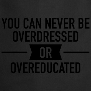 Quote |You can never be overdressed & overeducated T-shirts - Förkläde